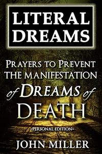 Literal Dreams: Prayers To Prevent The Manifestation Of Dreams Of Death - Personal Edition