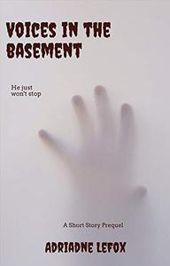 Voices In The Basement: A Short Story Prequel