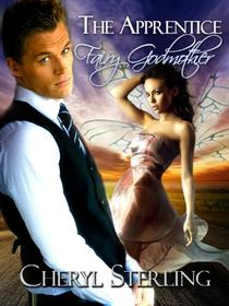 The Apprentice Fairy Godmother: A Paranormal Romance