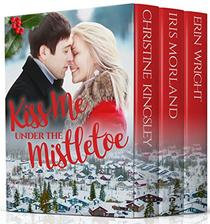 Kiss Me Under the Mistletoe: A Small Town Holiday Novella Collection