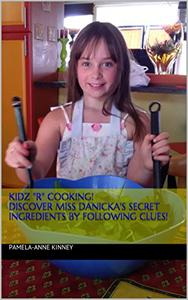 """Kidz """"R"""" Cooking!: Discover Miss Danika's Secret Ingredients by Following Clues!"""