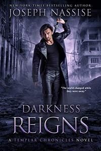 Darkness Reigns: A Templar Chronicles Urban Fantasy Thriller