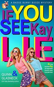 If You See Kay Lie: A Badge Bunny Booze Humorous Mystery