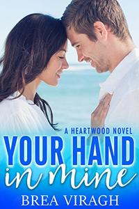 Your Hand in Mine: A Heartwood Novel