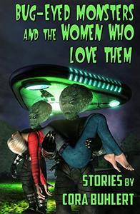 Bug-Eyed Monsters and the Women Who Love Them: Six Science Fiction Stories