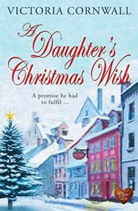 A Daughter's Christmas Wish (Choc Lit): Christmas on the Cornish coast. A lovely heartwarming winter read!
