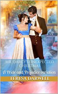 Mr. Darcy's Unexpected Christmas: A Pride and Prejudice variation