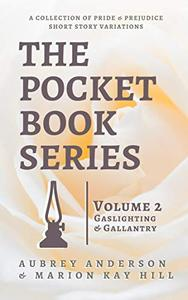 The Pocket Book Series, Volume 2: Gaslighting & Gallantry, A Collection of Pride & Prejudice Short Story Variations
