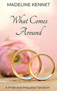 What Comes Around: A Pride and Prejudice Variation