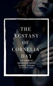 The Ecstasy of Cornelia Day: An Erotic Supernatural Short Story