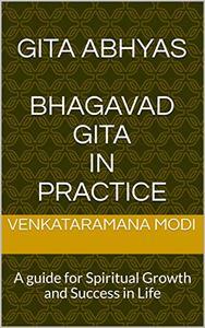 GITA ABHYAS Bhagavad Gita In Practice: A guide for Spiritual Growth and Success in Life
