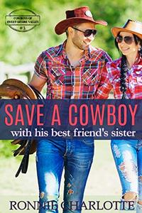 Save a Cowboy with his Best Friend's Sister: A Sweet and Clean Small Town Romance