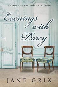Evenings with Darcy: A Pride and Prejudice Variation