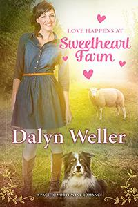 Love Happens At Sweetheart Farm: A Pacific Northwest Romance
