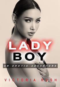 Ladyboy: An Erotic Adventure (Lesbian / Transgender Erotica)
