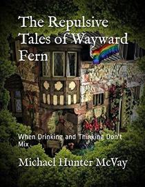 The Repulsive Tales of Wayward Fern: When Drinking and Thinking Don't Mix