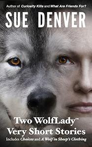 Two WolfLady Very Short Stories: Includes: Choices & A Wolf in Sheep's Clothing