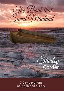 The Boat that Saved Mankind: 7-Day devotions on Noah and his ark