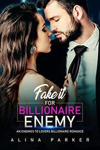 Fake It For Billionaire Enemy: An Enemies to Lovers Billionaire Romance
