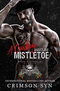A Cowboy Under the Mistletoe: A Royal Bastards MC Holiday Book #2