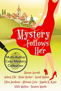 Mystery Follows Her: A cozy mystery multi-author collection