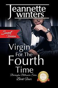 Virgin For The Fourth Time, SWEET Version: Barrington Billionaire's Series: Book Four