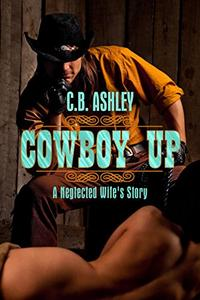 Cowboy Up!: A Neglected Wife Story