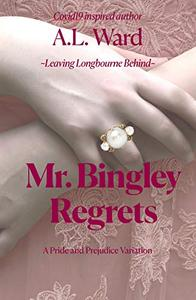 Mr. Bingley Regrets: A Pride and Prejudice Variation