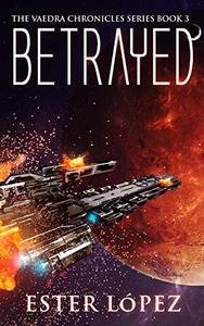 Betrayed: The Vaedra Chronicles Series Book 3