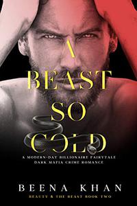 A Beast So Cold: A Dark Revenge Mafia Captive Romance: A Modern Day Beauty & The Beast Billionaire Fairytale