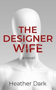 The Designer Wife: An addictive and chilling romantic thriller with a domestic noir twist