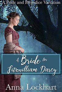 A Bride for Fitzwilliam Darcy: A Pride and Prejudice Variation