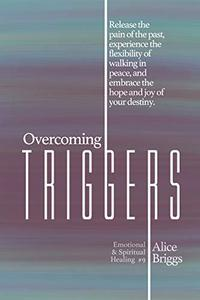 Overcoming Triggers: Release the pain of the past, experience the flexibility of walking in peace, and embrace the hope and joy of your destiny.