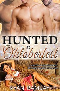 Hunted at Oktoberfest: A Virgin and Billionaires Reverse Harem Romance