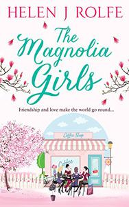 The Magnolia Girls: A story of love, friendship and new beginnings