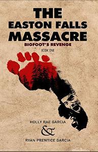 The Easton Falls Massacre: Bigfoot's Revenge