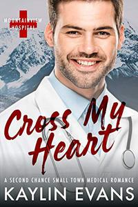 Cross My Heart: A Second Chance Small Town Medical Romance