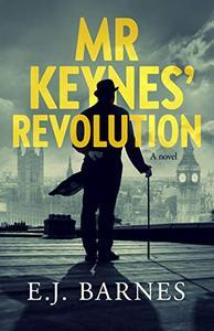 Mr Keynes' Revolution: A Novel about John Maynard Keynes