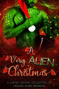 A Very Alien Christmas: A Limited Edition Collection of Holiday Alien Romance