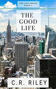 The Good Life: A Life Series Novel