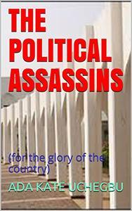 THE POLITICAL ASSASSINS:
