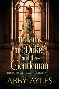 The Lady The Duke And The Gentleman: A Historical Regency Romance Novel