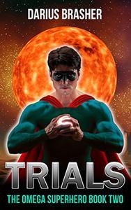 Trials: The Omega Superhero Book Two