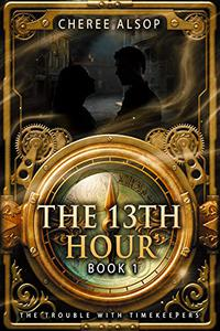 The Trouble with Timekeepers Book 1- The Thirteenth Hour