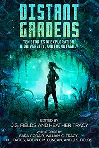 Distant Gardens: Ten Stories of Exploration, Biodiversity, and Found Family