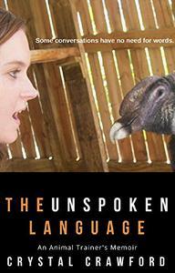 The Unspoken Language: An Animal Trainer's Memoir
