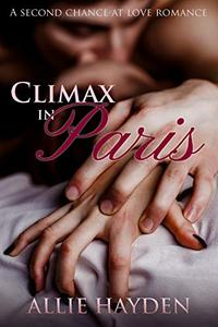 Climax in Paris: A Second Chance at Love Romance