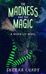 The Madness and the Magic: A Witch Lit Novel