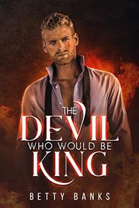 The Devil Who Would Be King: (BWWM) A Dark Enemies to Lovers Romance