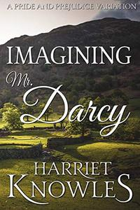 Imagining Mr. Darcy: A Pride and Prejudice Variation